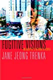 Fugitive Visions, Jane Jeong Trenka, 1555975291