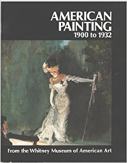 American Painting 1900 to 1932: From the Whitney Museum of