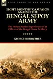 Eight Months' Campaign Against the Bengal Sepoy Army, George Bourchier, 0857062182