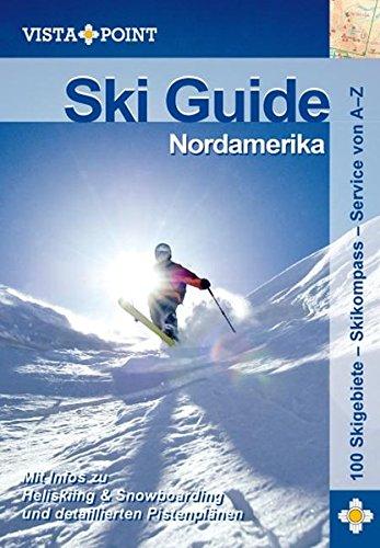 Ski Guide Nordamerika: Mit Infos zu Heliskiing & Snowboarding und detaillierten Pistenplänen. 100 Skigebiete - Skikompass - Service von A - Z (Vista Point Reiseführer)