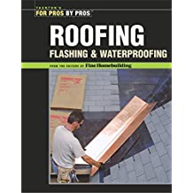 Roofing, Flashing, and Waterproofing (For Pros By Pros)