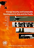 Energy Security and Sustainable Development in Asia and the Pacific (Economic and Social Commission for Asia and the Pacific), United Nations, 9211205441