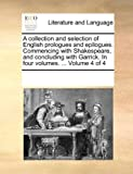 A Collection and Selection of English Prologues and Epilogues Commencing with Shakespeare, and Concluding with Garrick In, See Notes Multiple Contributors, 1170253296