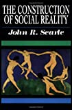 The Construction of Social Reality, John R. Searle, 0684831791