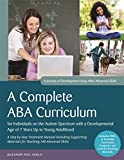 A Complete ABA Curriculum for Individuals on the Autism Spectrum with a Developmental Age of 7 Years Up to Young Adulthood: A Step-by-Step Treatment ... Materials for Teaching 140 Advanced Skills