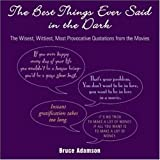 img - for The Best Things Ever Said in the Dark: The Wisest, Wittiest, Most Provocative Quotations from the Movies book / textbook / text book