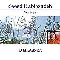 Loslassen Hörspiel von Saeed Habibzadeh Gesprochen von: Saeed Habibzadeh