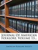 Journal of American Folklore, Volume 13..., American Folklore Society, 1270916564