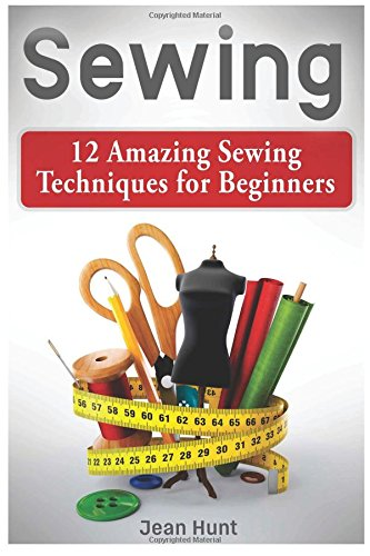 Sewing: 12 Amazing Sewing Techniques for Beginners pdf epub