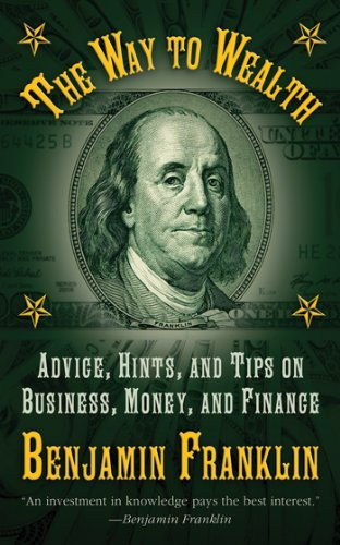 The Way to Wealth: Advice, Hints, and Tips on Business, Money, and - Invented Bifocals