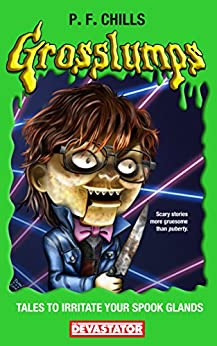 Grosslumps: Tales to Irritate Your Spook Glands by [Chills, P. F.]