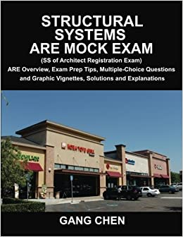By Gang Chen Structural Systems ARE Mock Exam (SS of Architect Registration Exam): ARE Overview, Exam Prep Tips,