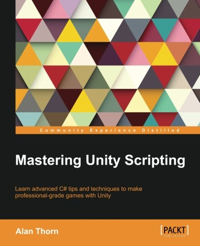 Mastering Unity Scripting by Packt Publishing