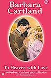 To Heaven with Love, Barbara Cartland, 1499532148