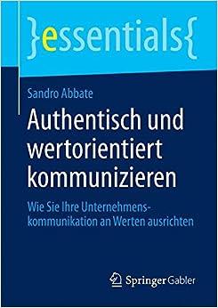 Authentisch und wertorientiert kommunizieren (essentials)