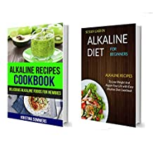 Alkaline Diet Box Set: 2 In 1: Alkaline Recipes Cookbook: Delicious Alkaline Foods For Newbies: Alkaline Recipes To Lose Weight And Regain Your Life With Easy Alkaline Diet Cookbook