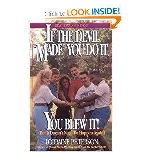 If the Devil Made You Do It, You Blew It, But It Doesn't Need to Happen Again (Devotionals for Teens) Lorraine Peterson