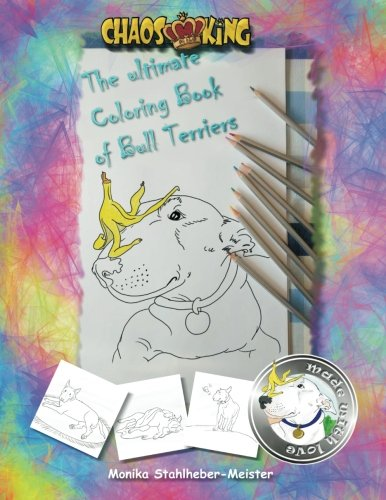 English Terrier Bull - The ultimate Coloring Book of Bull Terriers: Vol. I