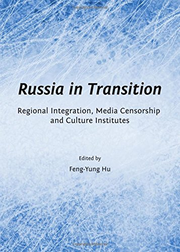 Russia in Transition: Regional Integration, Media Censorship and Culture Institutes ebook