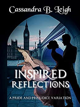 Inspired Reflections: Three Short Pride and Prejudice Variations by [Leigh, Cassandra B]