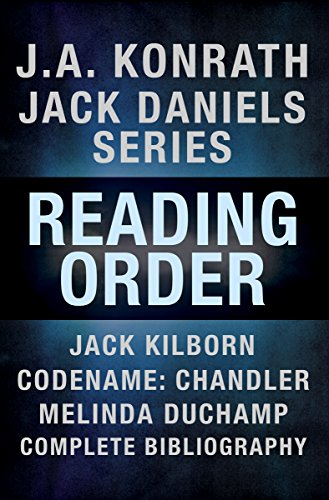 (J.A. Konrath Books in Order: Jack Daniels Series in Reading Order, Jack Kilborn, Codename: Chandler, Melinda DuChamp, Complete Pen Name Chronological Bibliography)