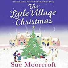 The Little Village Christmas Audiobook by Sue Moorcroft Narrated by Claire Fraenkel