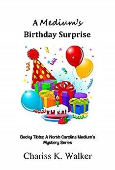 A Medium's Birthday Surprise (Becky Tibbs: A North Carolina Medium's Mystery Series Book 1) by [Walker, Chariss K.]