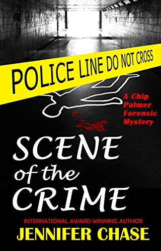 Scene of the Crime: A Chip Palmer Forensic Mystery