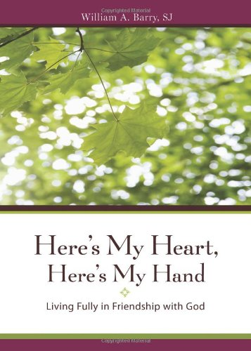Here's My Heart, Here's My Hand: Living Fully in Friendship with God (A Barry William)
