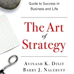 The Art of Strategy: A Game Theorist's Guide to Success in Business and Life | Avinash K. Dixit,Barry J. Nalebuff