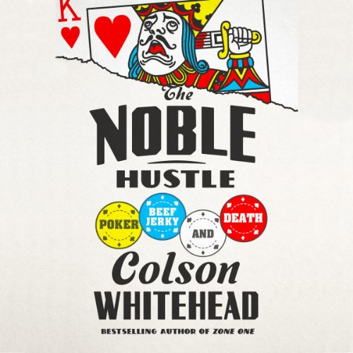 The Noble Hustle: Poker, Beef Jerky, and Death by Random House Audio
