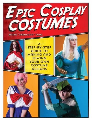 Making Your Own Costume Ideas (Epic Cosplay Costumes: A Step-by-Step Guide to Making and Sewing Your Own Costume Designs)