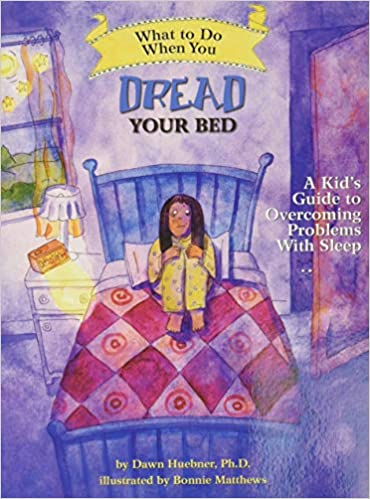 What To Do When You Dread Your Bed A Kid S Guide To Overcoming Problems With Sleep What To Do Guides For Kids Huebner Dawn Bonnie Matthews 8601419180226 Books