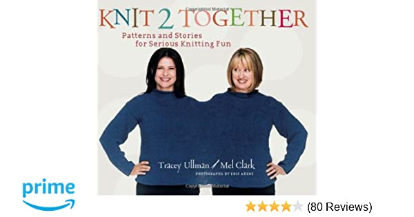 Knit 2 Together Patterns And Stories For Serious Knitting Fun