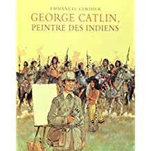 GEORGE CATLIN PEINTRE DES INDIENS