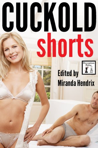 Cuckold Shorts: Erotic Tales of Wives who Stray and Husbands who Watch