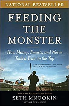 Feeding the Monster: How Money, Smarts, and Nerve Took a Team to the Top by [Mnookin, Seth]