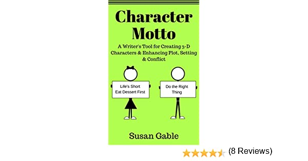 Character Motto: A Writers Tool for Creating 3-D Characters ...