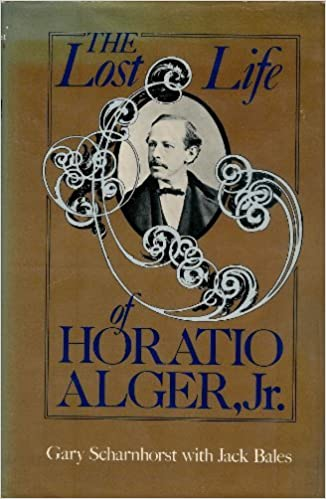 The Lost Life of Horatio Alger...