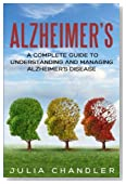 Alzheimer?s: A Complete Guide to Understanding and Managing Alzheimer's Disease
