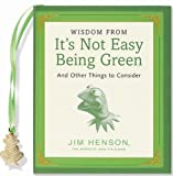 Wisdom from It's Not Easy Being Green, Jim Henson, 1593598750