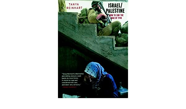 Israel/Palestine: How to End the War of 1948 by Tanya Reinhart ...