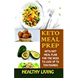 Keto Meal Prep 2018: Complete 7-Day Meal Prep Guide to Making Delicious and Satisfying Recipes+Smoothies to Lose Up to 10 pounds