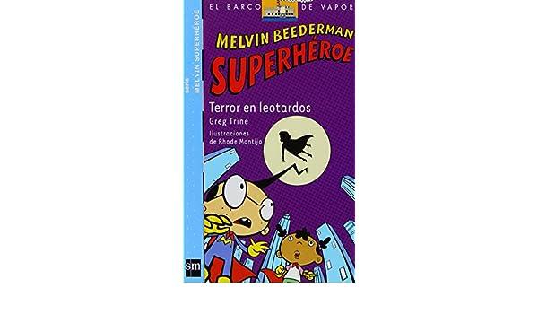 Amazon.com: Terror en leotardos (El barco de vapor: Melvin superheroe/ The Steamboat: Melvin Beederman Superhero) (Spanish Edition) (9788467529791): Greg ...