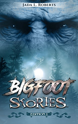 Jada L. Roberts: Bigfoot Stories