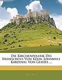 Die Kirchenpolitik Des Erzbischofs Von Köln: Johannes Kardinal Von Geissel ..., Adolf Beck, 1145191924