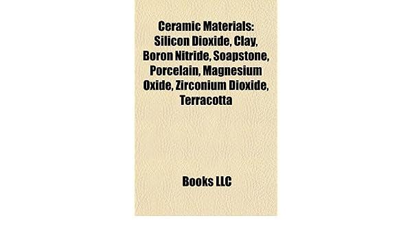Ceramic materials: Silicon dioxide, Clay, Boron nitride ...
