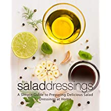 Salad Dressings: A Simple Guide to Preparing Delicious Salad Dressings at Home