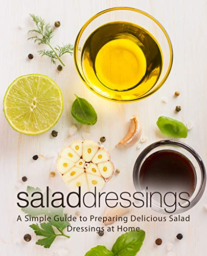 Salad Dressings: A Simple Guide to Preparing Delicious Salad Dressings at Home by BookSumo Press