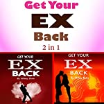 Get Your Ex Back: Learn to Get Your Ex Back Fast with These 2 Insights | Hillary Dunn,Chelsey Baker